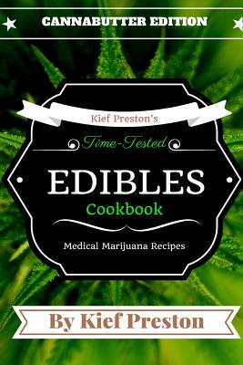 Kief Preston's Time-Tested Edibles Cookbook